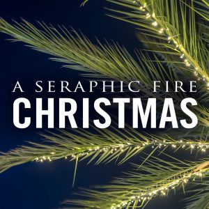 Seraphic Fire: A Seraphic Fire Christmas